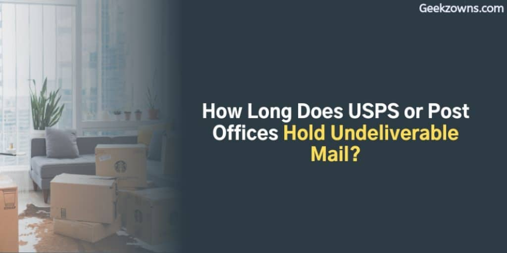 How Long Does USPS Hold Undeliverable Mail