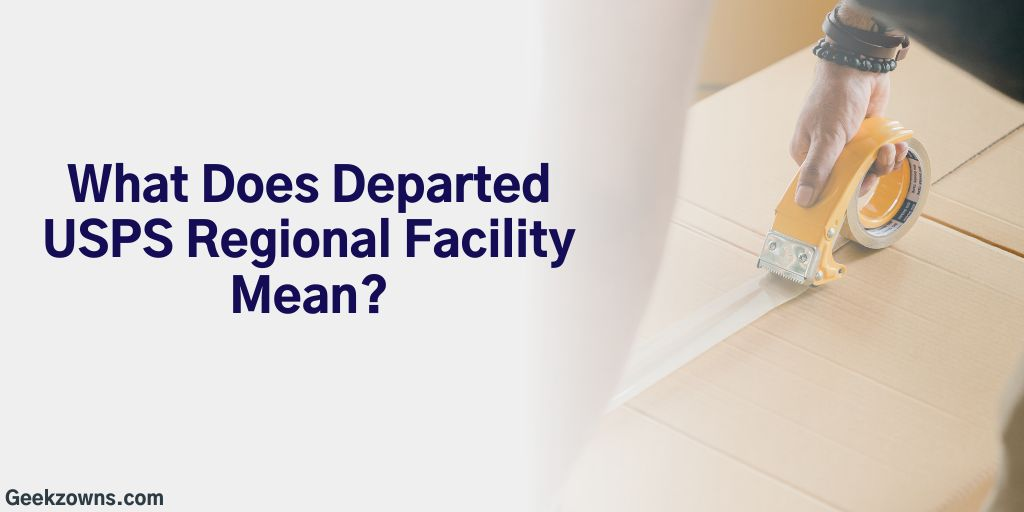 What Does Departed USPS Regional Facility Mean