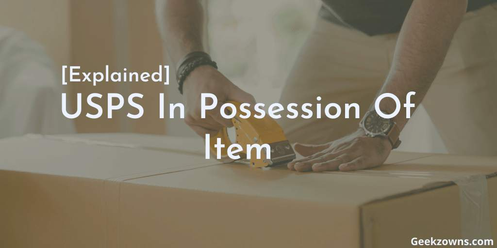 USPS In Possession Of Item means